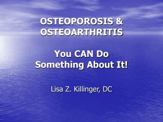 OSTEOPOROSIS  OSTEOARTHRITIS   You CAN Do  Something About It
