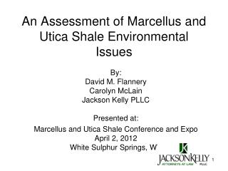 An Assessment of Marcellus and Utica Shale Environmental Issues