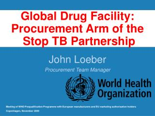 Global Drug Facility: Procurement Arm of the  Stop TB Partnership