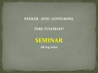 PAKKER   AVIO  LENNUKOOL  TERE TULEMAST  SEMINAR 28