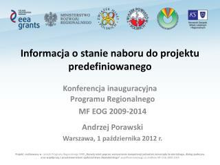 Programu Regionalnego  MF EOG 2009-2014   Andrzej Porawski Warszawa, 1 pazdziernika 2012 r.