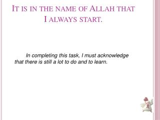 It is in the name of Allah that I always start.