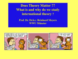 Does Theory Matter   What is and why do we study international theory   Prof. Dr. Dr.h.c. Reinhard Meyers WWU M nster