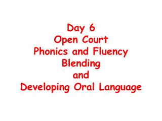 Day 6 Open Court  Phonics and Fluency Blending  and  Developing Oral Language