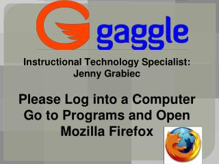 Instructional Technology Specialist: Jenny Grabiec   Please Log into a Computer Go to Programs and Open  Mozilla Firefox