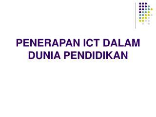 PENERAPAN ICT DALAM DUNIA PENDIDIKAN