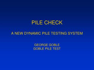 PILE CHECK  A NEW DYNAMIC PILE TESTING SYSTEM   GEORGE GOBLE GOBLE PILE TEST