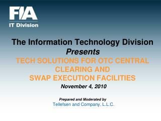 The Information Technology Division  Presents TECH SOLUTIONS FOR OTC CENTRAL CLEARING AND  SWAP EXECUTION FACILITIES  No