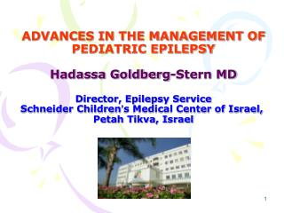ADVANCES IN THE MANAGEMENT OF PEDIATRIC EPILEPSY  Hadassa Goldberg-Stern MD  Director, Epilepsy Service Schneider Childr