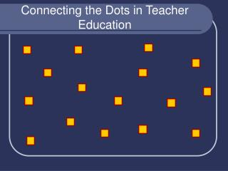 Connecting the Dots in Teacher Education