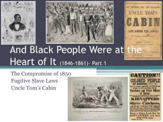 And Black People Were at the Heart of It 1846-1861- Part 1