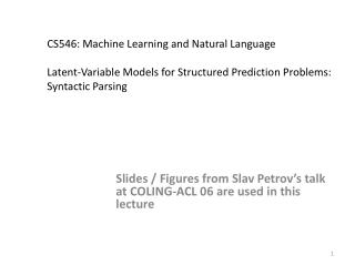 CS546: Machine Learning and Natural Language  Latent-Variable Models for Structured Prediction Problems:   Syntactic Par