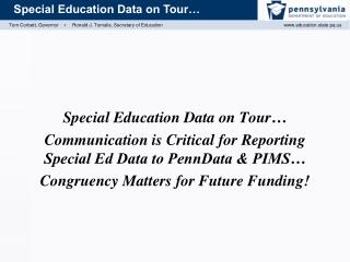 Special Education Data on Tour  Communication is Critical for Reporting Special Ed Data to PennData  PIMS   Congruency M