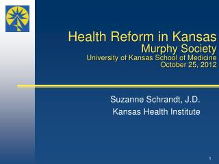 Health Reform in Kansas    Murphy Society University of Kansas School of Medicine October 25, 2012