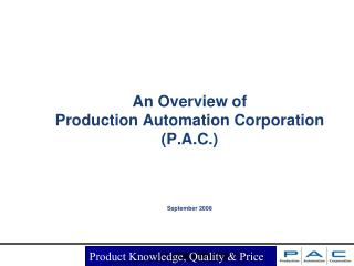 An Overview of  Production Automation Corporation P.A.C.    September 2008