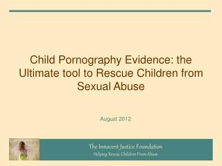 Child Pornography Evidence: the Ultimate tool to Rescue Children from Sexual Abuse