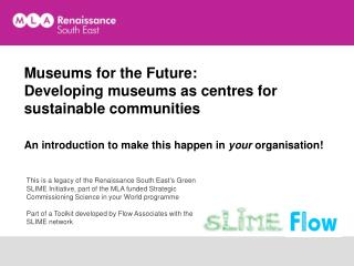 Museums for the Future: Developing museums as centres for  sustainable communities   An introduction to make this happen