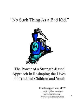 No Such Thing As a Bad Kid.                     The Power of a Strength-Based          Approach in Reshaping the Lives