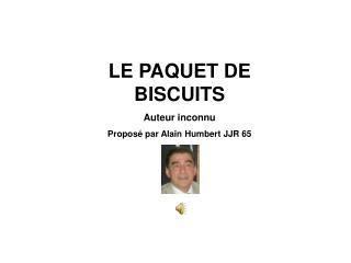 LE PAQUET DE BISCUITS Auteur inconnu Propos  par Alain Humbert JJR 65