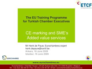 The EU Training Programme for Turkish Chamber Executives    CE-marking and SME s Added value services