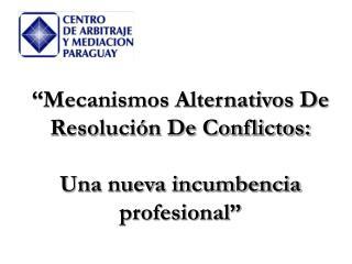 Mecanismos Alternativos De Resoluci n De Conflictos:   Una nueva incumbencia profesional