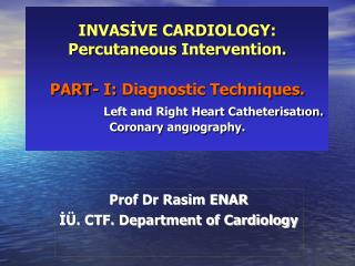 INVASIVE CARDIOLOGY: Percutaneous Intervention.  PART- I: Diagnostic Techniques.               Left and Right Heart Cath