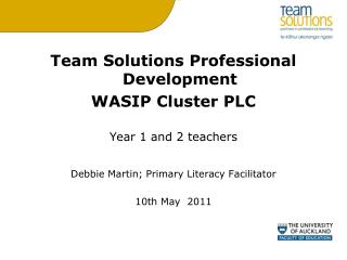 Team Solutions Professional Development WASIP Cluster PLC  Year 1 and 2 teachers  Debbie Martin; Primary Literacy Facili