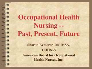 Occupational Health Nursing -- Past, Present, Future