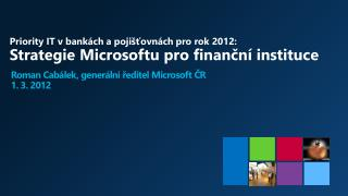 Priority IT v bank ch a poji tovn ch pro rok 2012: Strategie Microsoftu pro financn  instituce