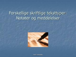 Forskellige skriftlige teksttyper: Notater og meddelelser