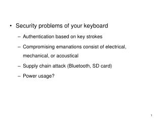 Security problems of your keyboard Authentication based on key strokes Compromising emanations consist of electrical, me