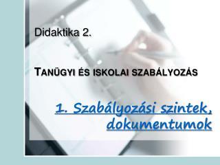 Didaktika 2.   Tan gyi  s iskolai szab lyoz s