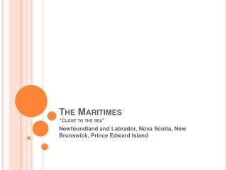 The Maritimes  Close to the sea