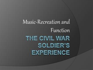 The Civil War Soldier s Experience
