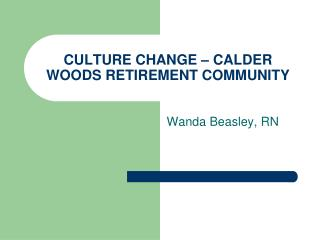 CULTURE CHANGE   CALDER WOODS RETIREMENT COMMUNITY