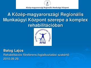 A K z p-magyarorsz gi Region lis Munka gyi K zpont szerepe a komplex rehabilit ci ban