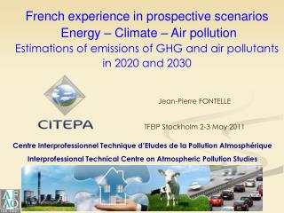 French experience in prospective scenarios   Energy   Climate   Air pollution Estimations of emissions of GHG and air po