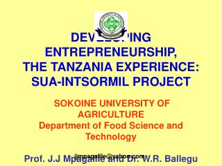 DEVELOPING ENTREPRENEURSHIP,  THE TANZANIA EXPERIENCE:  SUA-INTSORMIL PROJECT   SOKOINE UNIVERSITY OF AGRICULTURE Depart