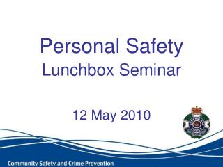 Personal Safety Lunchbox Seminar     12 May 2010