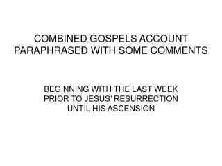 COMBINED GOSPELS ACCOUNT PARAPHRASED WITH SOME COMMENTS