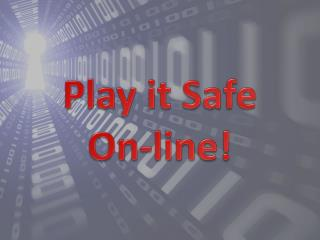 Play it Safe  On-line