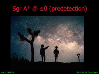 Sgr A  0 predetection
