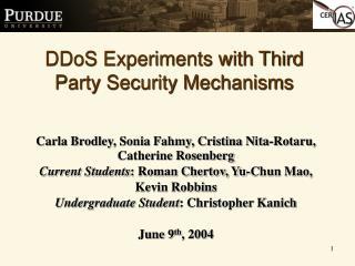Carla Brodley, Sonia Fahmy, Cristina Nita-Rotaru, Catherine Rosenberg Current Students: Roman Chertov, Yu-Chun Mao,  Kev