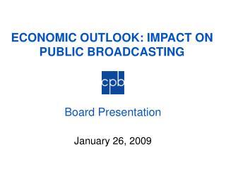 ECONOMIC OUTLOOK: IMPACT ON PUBLIC BROADCASTING