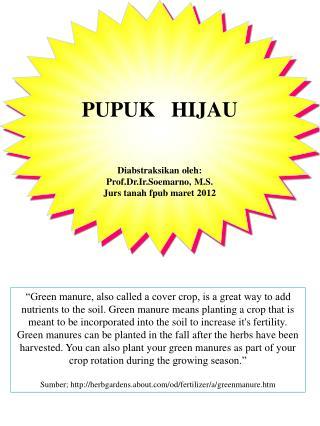 PUPUK   HIJAU    Diabstraksikan oleh: Prof.Dr.Ir.Soemarno, M.S. Jurs tanah fpub maret 2012