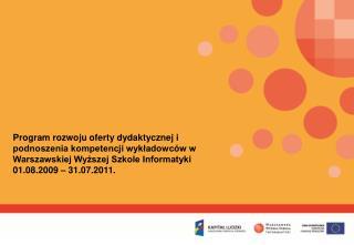 Program rozwoju oferty dydaktycznej i podnoszenia kompetencji wykladowc w w Warszawskiej Wyzszej Szkole Informatyki 01.0