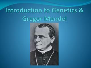Introduction to Genetics  Gregor Mendel