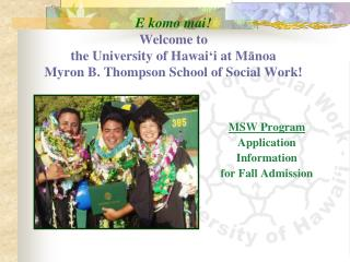 E komo mai  Welcome to  the University of Hawai i at Manoa  Myron B. Thompson School of Social Work