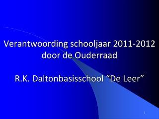 Verantwoording schooljaar 2011-2012 door de Ouderraad  R.K. Daltonbasisschool  De Leer
