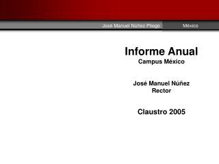 Informe Anual Campus M xico   Jos  Manuel N  ez Rector  Claustro 2005